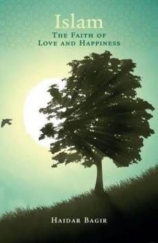 Islam, the Faith of Love and Happiness by Haidar Bagir