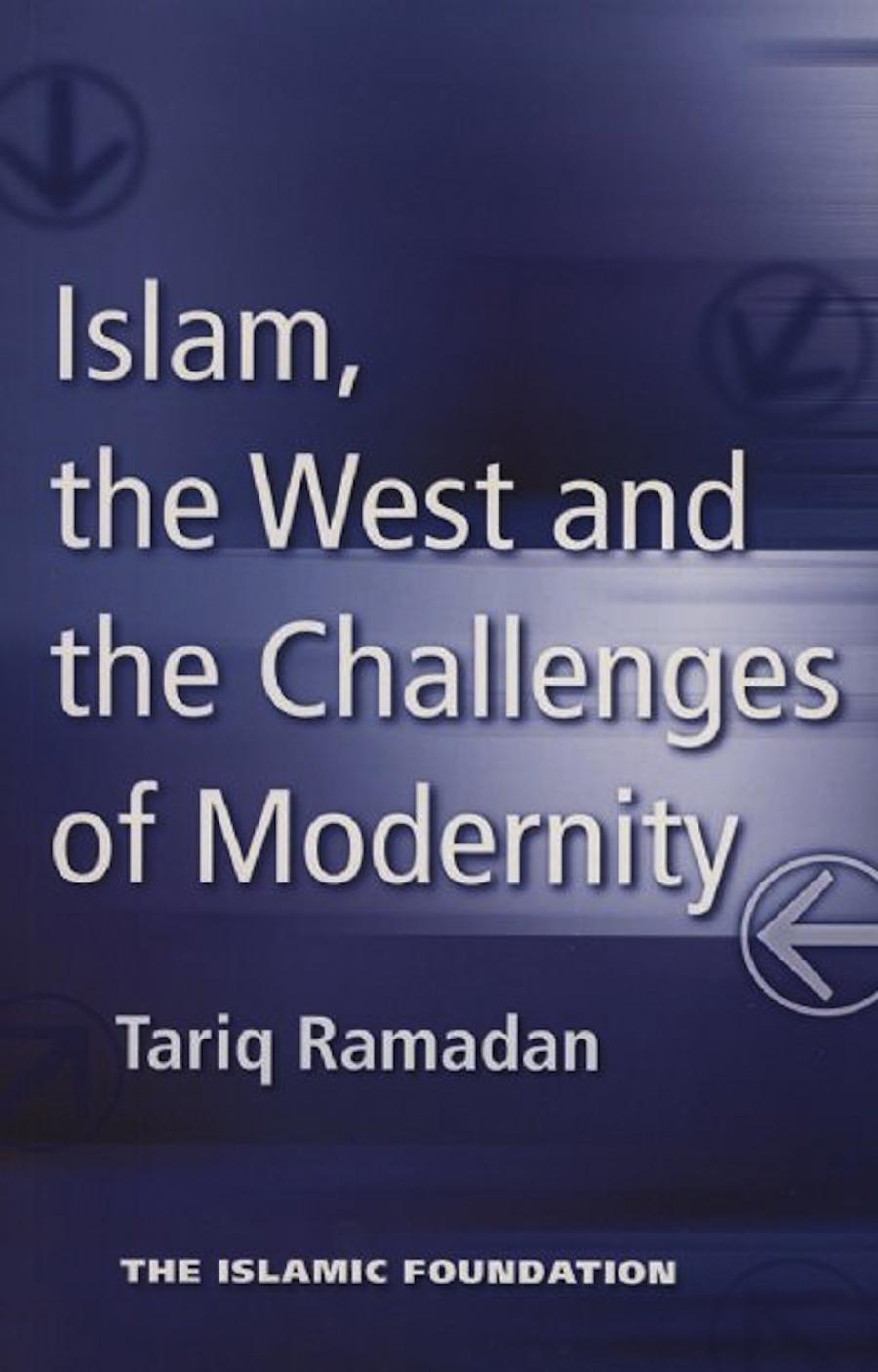 Islam, the West and the Challenges of Modernity by Tariq Ramadan