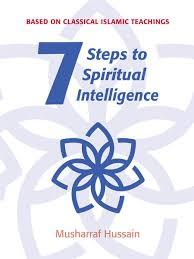 Seven steps to Spiritual Intelligence by Musharraf Hussain