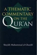 A Thematic Commentary On The Quraan by Shaykh Muhammad Al-Ghazali