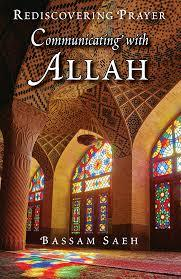 Rediscovering Prayer Communicating with Allah