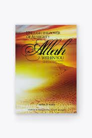 Unleash the Power of Almighty Allah within you by Ismail A. Kalla