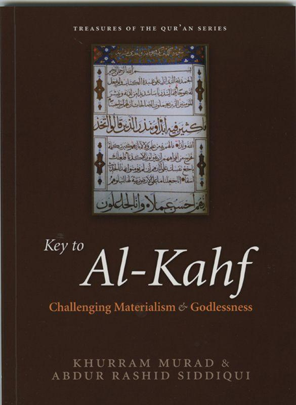 Key to Al-Kahf. Challenging Materialism and Godlessness by Abdur Rashid Siddiqui, Khurram Murad