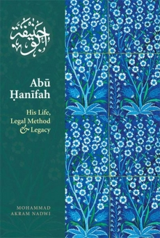 Abu Hanifah: His Life, Legal Method and Legacy