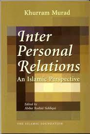 Inter Personal Relations - An Islamic Perspective by Khurram Murad