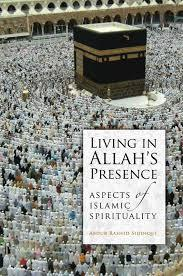 Living in Allah's Presence: Aspects of Islamic Spirituality by Abdur Rashid Siddiqui