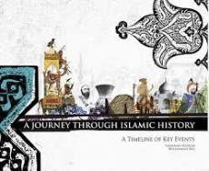 A Journey Through Islamic History: A Timeline of Key Events: Yasmina Hashim and M.A.J. Beg