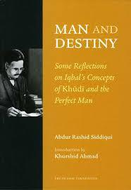 Man and destiny: Some reflections on Iqbals concepts of khudi and the perfect man by Khurshid Ahmad