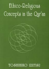 Ethico-Religious Concepts in the Qur'an by Toshihiko Izutsu