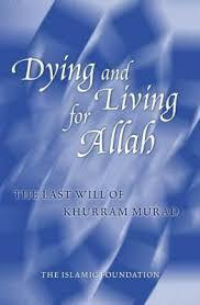 Dying And Living For Allah by Khurram Murad