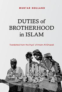 The Duties of Brotherhood in Islam by Imam Al Ghazali translated by Muhtar Holland