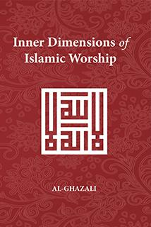 Inner Dimensions Of Islamic Worship - Al Ghazali