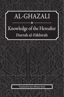 Al-ghazali : Knowledge of the Hereafter (Durrah Al-fakhirah)