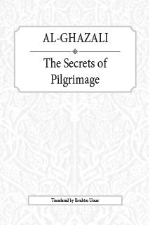 Al-Ghazali: The Secrets of Pilgrimage : Kitab Asrar al-Hajj