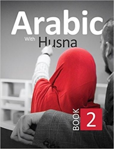 Arabic with Husna (Book 2) by Nouman Ali Khan, Aarij Anwer, Anam Bakali, Touqeer Ahmed