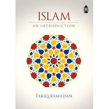 Islam an Introduction By: Tariq Ramadan
