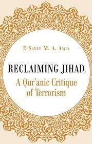 Reclaiming Jihad: A Qur'anic Critique of Terrorism by Elsayed Amin
