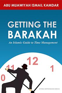 Getting the Barakah - An Islamic Guide to Time Management by Ismail Kamdar