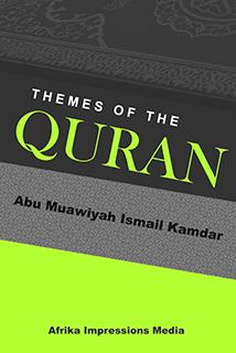 Themes of the Quran by Abu Muawiyah Ismail Kamdar