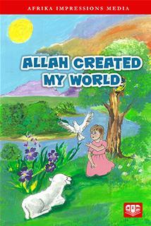 Allah Created My World by Rehana E Essa