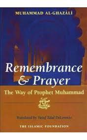 Remembrance and Prayer: The Way of Prophet Muhammad by Al Ghazali