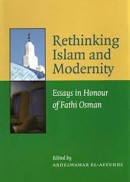 Rethinking Islam and Modernity: Essays in Honor of Fathi Osman by Abdelwahab El Affendi