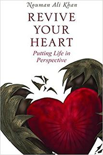 Revive Your Heart: Putting Life in Perspective by Nouman Ali Khan