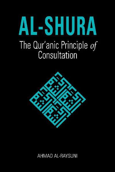 Al-Shurah The Quranic Principles by Ahmad Al Raysuni