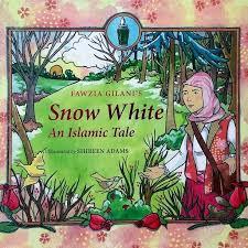 Snow White: An Islamic Tale by Fawzia Gilani