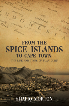From the Spice Islands of Cape Town - The Life and Times of Tuan Guru by Shafiq Morton