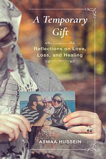 A Temporary Gift: Reflections on Love, Loss, and Healing by Asmaa Hussein