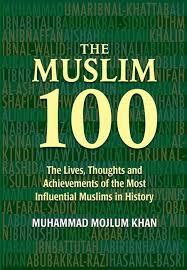 The Muslim 100 HB: The lives, thoughts and achievements of the most influential Muslims in History by Muhammad Mojlum Khan