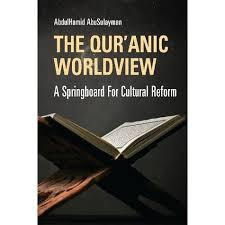 The Qur'anic Worldview: A Springboard for Cultural Reform by AbdulHamid Ahmad AbuSulayman