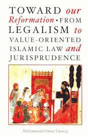 Toward Our Reformation: From Legalism to Value-Oriented Islamic Law and Jurisprudence by Mohammad Omar Farooq