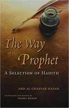 The way of the prophet: A Selection of HadithAbd Al-Ghaffar Hasan