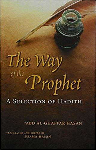 The way of the prophet: A Selection of Hadith Abd Al-Ghaffar Hasan